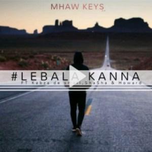 Mhaw Keys - Lebala Kanna ft. Kabza DE Small, Sha Sha & Howard